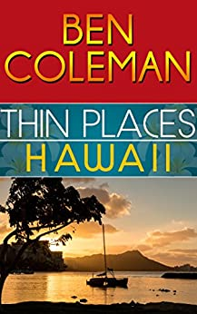 Thin Places:  Hawaii (A Romantic Suspense Series...with a touch of Fantasy, Book 2) by [Coleman, Ben]