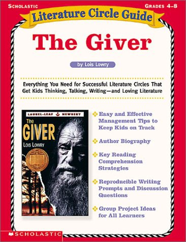 Literature Circle Guide the Giver, Grades 4-8: Everything You Need for Successful Literature Circles That Get Kids Thinking, Talking, Writing and Loving Literature (Literature Circle Guides) ()