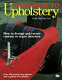 Custom Auto Upholstery: How to Design and Create Custom or Repro Interiors