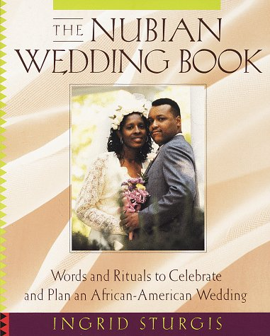 Search : The Nubian Wedding Book: Words and Rituals to Celebrate and Plan an African-American Wedding