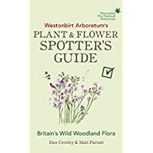 Westonbirt Arboretum's Plant and Flower Spotter's Guide (Spotters Guide)