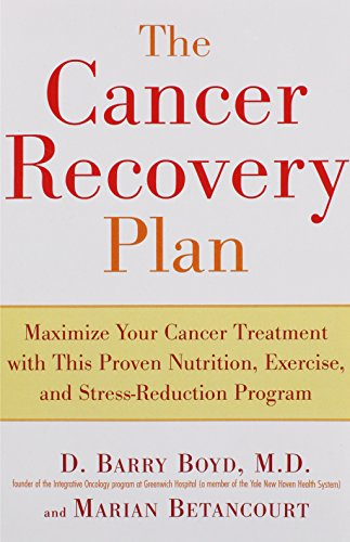 The Cancer Recovery Plan: Maximize Your Cancer Treatment with This Proven Nutrition, Exercise, and Stress-Reduction Program