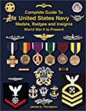 Complete Guide to United States Navy Medals, Badges and Insignia World War II to Present 9781884452536