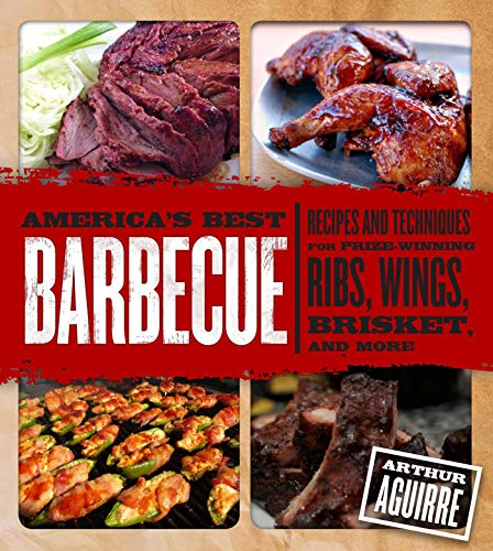 America's Best Barbecue: Recipes and Techniques for Prize-Winning Ribs, Wings, Brisket, and More