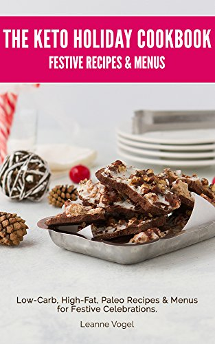 The Keto Holiday Cookbook: Low-Carb, High-Fat, Paleo Recipes & Menus for Festive Celebrations