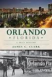 Orlando, Florida:: A Brief History