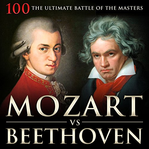 Mozart vs Beethoven: 100 the Ultimate Battle of the Masters