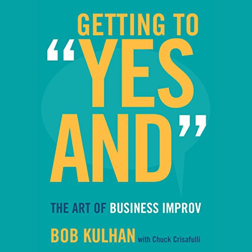 Getting to''Yes And'': The Art of Business Improv by Brilliance Audio