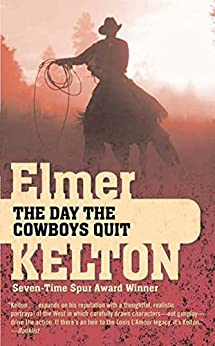 the day the cowboys quit by elmer kelton essay Free essay: the day the cowboys quit the day the cowboys quit is a novel written by the highly acclaimed texas native, elmer kelton, in 1971 kelton was born.