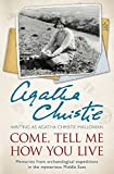Come, Tell Me How You Live: Memories from archaeological expeditions in the mysterious Middle East