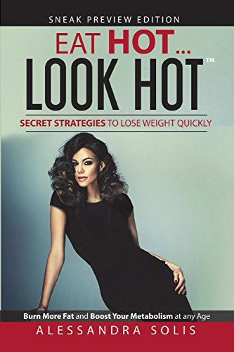 EAT HOT...LOOK HOT, Secret Strategies to Lose Weight Quickly: Burn More Fat and Boost Your Metabolism at any Age! Sneak Preview Edition