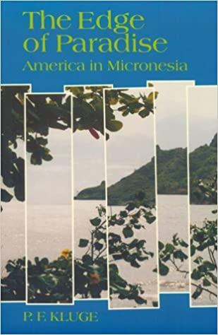 The Edge of Paradise: America in Micronesia: P  F  Kluge