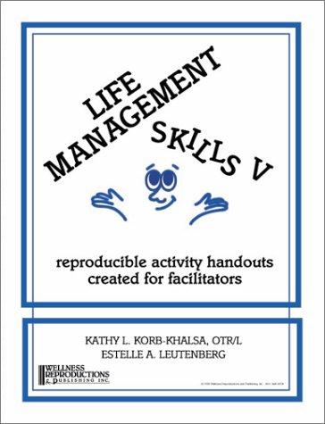 Life Management Skills V: Reproducible Activity Handouts Created for Facillitators