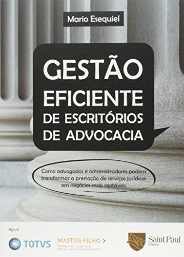 Gestão Eficiente de Escritórios de Advocacia. Como Advogados e Administradores Podem Transformar a Prestação de Serviços Jurídicos em Negócios Mais Rentáveis