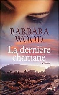 La dernière chamane : roman, Wood, Barbara