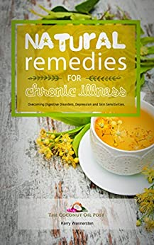 Natural Remedies For Chronic Illness: Overcoming Digestive Disorders, Depression and Skin Sensitivities by [Wennersten, Kerry]