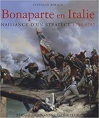 Bonaparte en Italie 1797-1798 : Naissance d'un stratège par Stéphane Béraud
