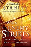 When The Enemy Strikes: The Keys To Winning Your Spiritual Battles (Stanley, Charles)