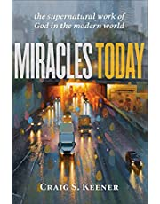 Miracles Today: The Supernatural Work of God in the Modern World