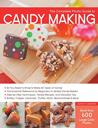The Complete Photo Guide to Candy Making: All You Need to Know to Make All Types of Candy - The Essential Reference for Beginners to Skilled Candy ... Caramels, Truffles Mints, Marshmallows & More by Autumn Carpenter