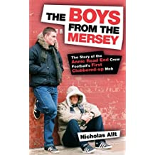 The Boys From The Mersey: The Story of the Annie Road End Crew, Football's First Clobbered-up Mob