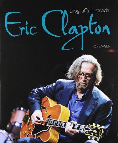Descargar Libro Eric Clapton: Biografía Ilustrada Chris Welch