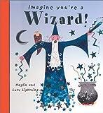 Imagine You're a Wizard!, Meg Clibbon, 1550377922