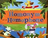 If You Were a Homonym or a Homophone (Word Fun)