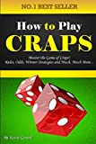 How to Play Craps: Master the Game of Craps! Rules, Odds, Winner Strategies and Much, Much More...