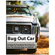 Bug Out Car: 25 Steps To Transform Your Own Car Into The Ultimate Bug Out Vehicle: (Survival Book, Survival Hacks, How to Survive) (Survival Guide, Survival Prepping )