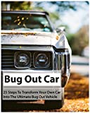 Bug Out Car: 25 Steps To Transform Your Own Car Into The Ultimate Bug Out Vehicle