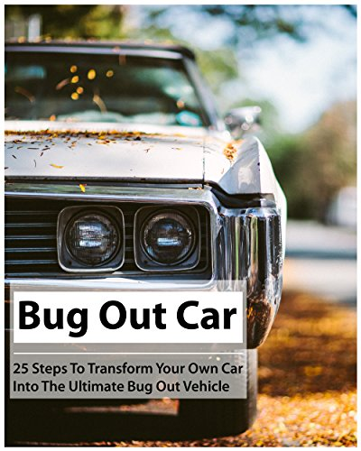 Bug Out Car: 25 Steps To Transform Your Own Car Into The Ultimate Bug Out Vehicle: (Survival Book, Survival Hacks, How to Survive) (Survival Guide, Survival Prepping ) by [Newton, Julian]