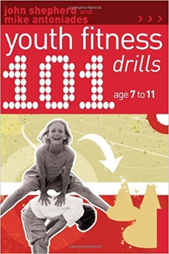101 Youth Fitness Drills Age 7-11 by John Shepherd (1-Apr-2010)