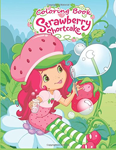 Strawberry Shortcake Coloring Book: Coloring Book for Kids and Adults, Activity Book, Great Starter Book for Children (Coloring Book for Adults Relaxation and for Kids Ages 4-12) - Strawberry Shortcake Coloring Book