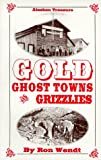 Gold, Ghost Towns and Grizzlies, Ron Wendt, 1886574014