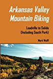 Arkansas Valley Mountain Biking, Mark S. Wolff, 0578074087