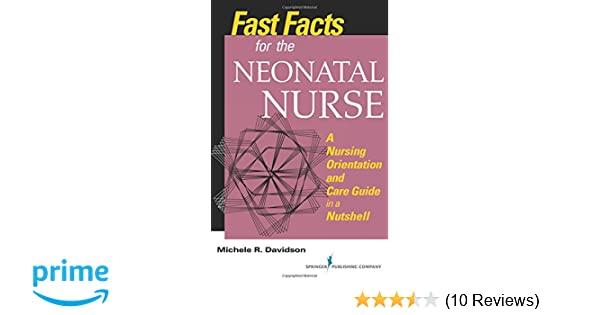 Fast Facts for the Neonatal Nurse: A Nursing Orientation and Care