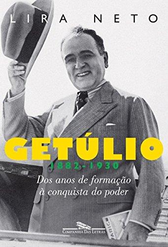 Getúlio 1882-1930: DOS Anos de Formação à Conquista do Poder