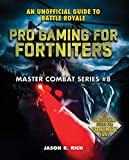 Pro Gaming for Fortniters: An Unofficial Guide to