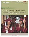 The Educational Attainment of Chicago Public Schools Students : A Focus on Four-Year College Degrees, Healey, Kaleen and Nagaoka, Jenny, 0989799492