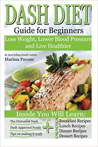 Dash Diet: Learn to Lose Weight, Lower Blood Pressure, and Live Healthier with the DASH DIET Guide for Beginners