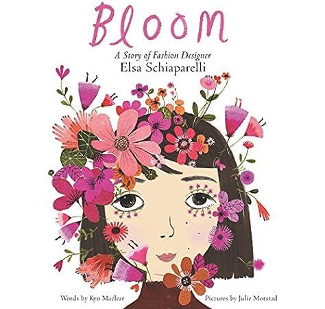 Bloom A Story Of Fashion Designer Elsa Schiaparelli Maclear Kyo Morstad Julie 9780062447616 Amazon Com Books