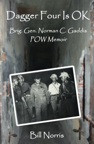 Image of Dagger Four Is OK: Brig. Gen. Norman C. Gaddis POW Memoir