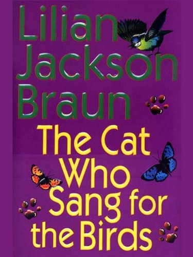 The Cat Who Sang For The Birds by Lilian Jackson Braun