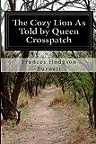 The Cozy Lion As Told by Queen Crosspatch, Frances Hodgson Burnett, 1499502648