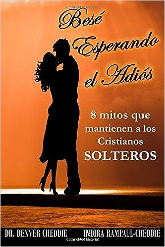 Bese esperando el adios: 8 mitos que mantienen a los cristianos solteros (Spanish Edition): Dr Denver ` Cheddie, Indira Rampaul-Cheddie: 9781722356118: ...