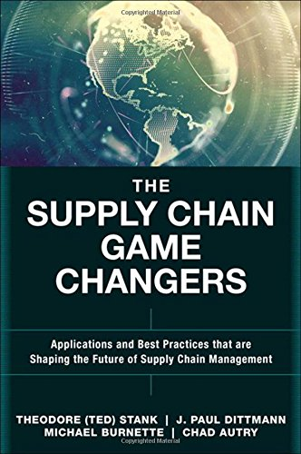 The Supply Chain Game Changers: Applications and Best Practices that are Shaping the Future of Supply Chain Management (FT Press Operations Management)