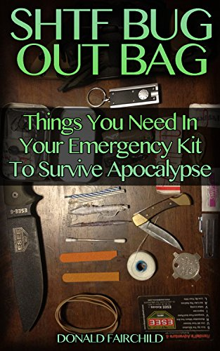 SHTF Bug Out Bag: Things You Need In Your Emergency Kit To Survive Apocalypse by [Fairchild, Donald ]