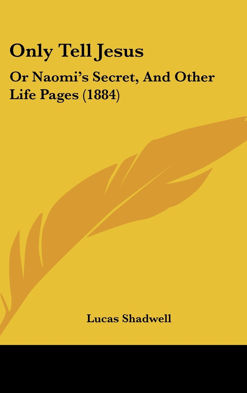 Only Tell Jesus: Or Naomi's Secret, And Other Life Pages (1884) PDF