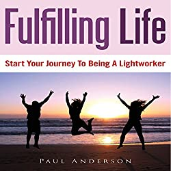 Fulfilling Life: Start Your Journey to Being a Lightworker
